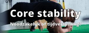 Zijn core stability oefeningen belangrijk?